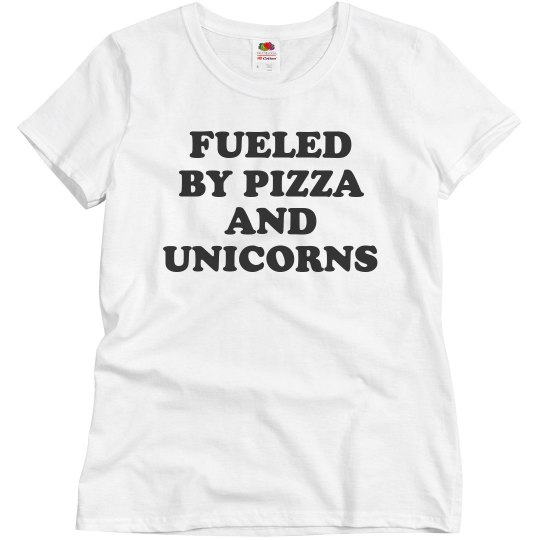 Fueled By Pizza And Unicorns