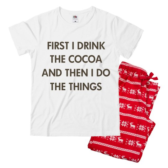 Funny First I Drink The Cocoa