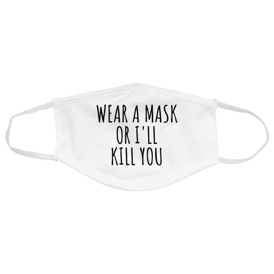 Funny Wear A Mask Or I'll Kill You