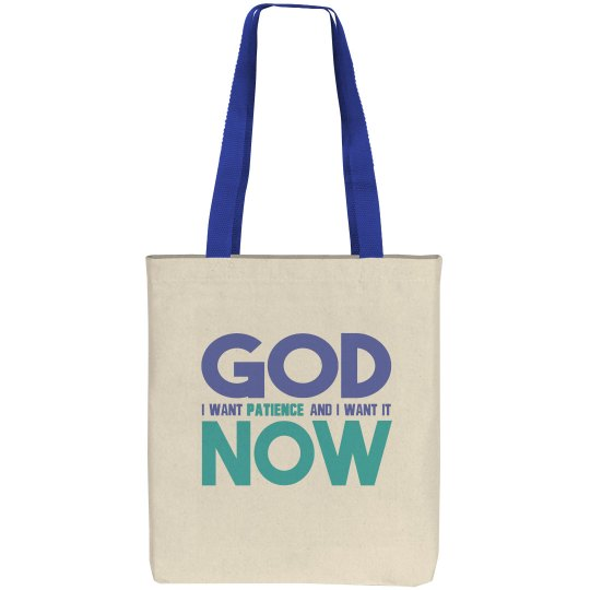 God I Want Patience NOW Canvas Tote Bag