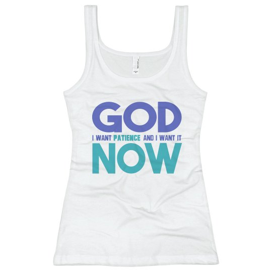 God I Want Patience NOW Ladies Slim Fit Rib Tank