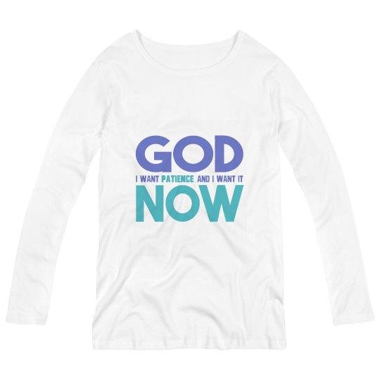 God I Want Patience NOW Maternity Long Sleeve Tee