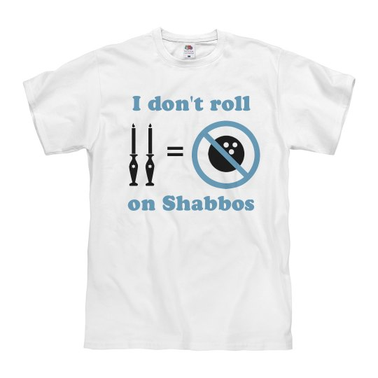 I Don'T Roll on Shabbos