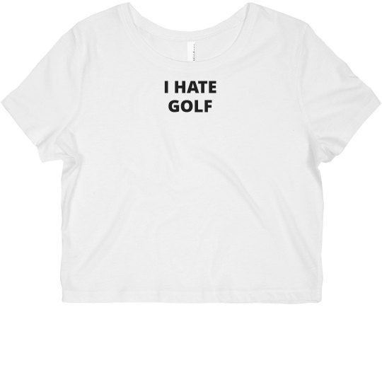 I Hate Golf Crop Top