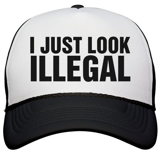 I Just Look Illegal Cap