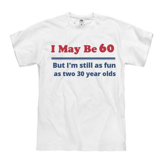 I May Be 60