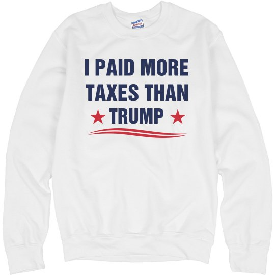 I Paid More Taxes Than Trump Sweatshirt