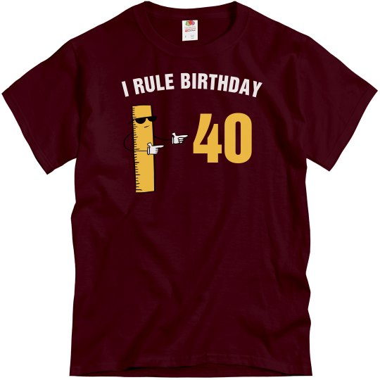 I rule birthday 40