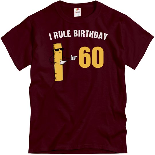 I rule birthday 60