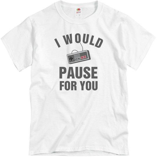 I Would Pause For You