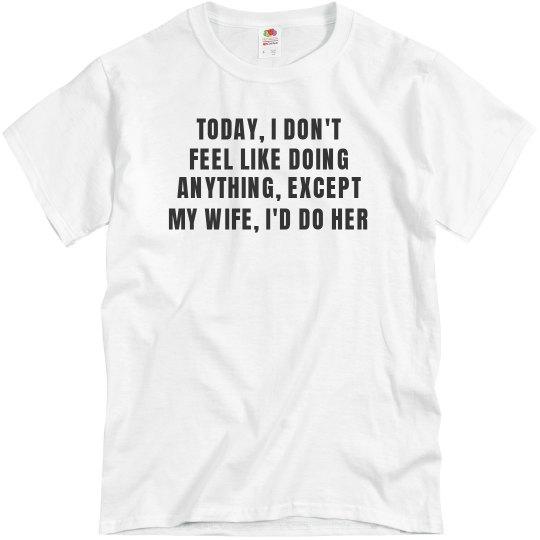 I'd Do My Wife Funny Shirt