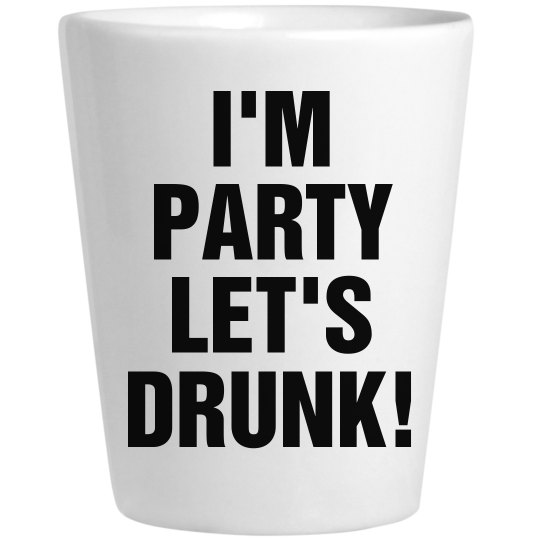 I'm Party Let's Drunk