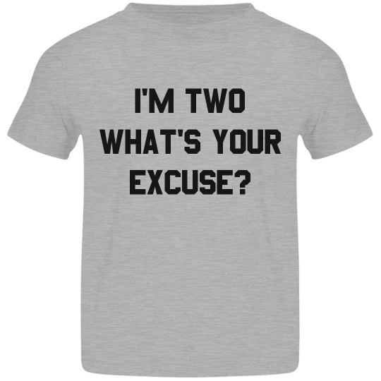 I'm Two What's Your Excuse?