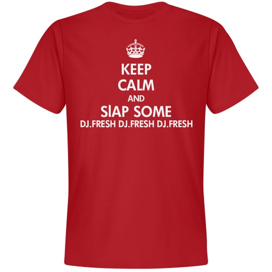 Keep Calm And Slap Some DJ.Fresh