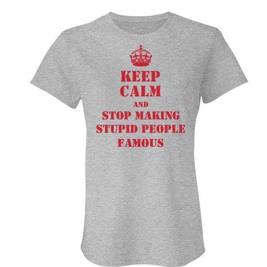 Keep Calm Stupid People