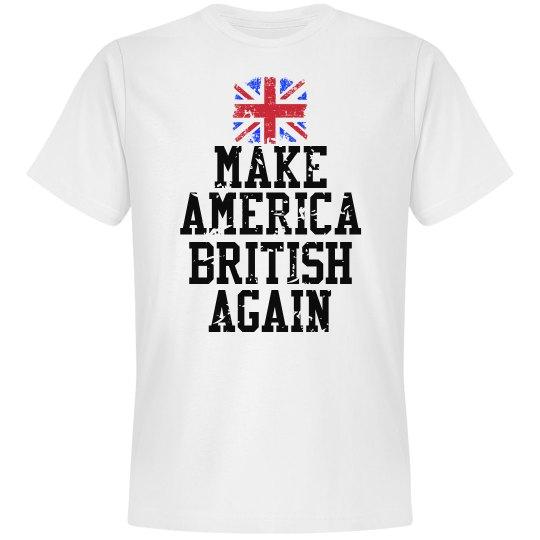 Make America British Again T-Shirt