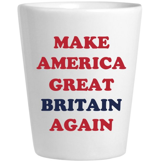 Make America Great Britain Again
