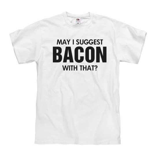 May I Suggest Bacon Tee
