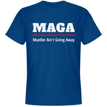 Mueller Ain't Going Away Anti-Trump