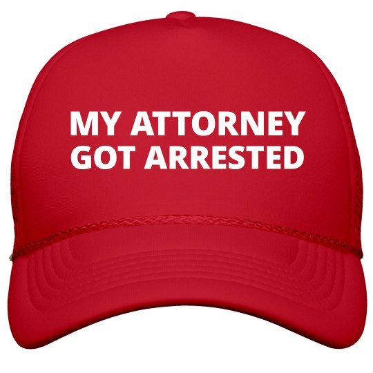 My Attorney Got Arrested Hat