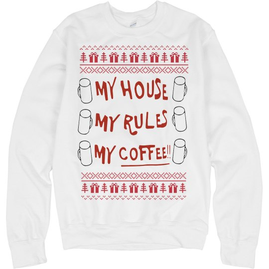 My House My Rules My Coffee Ugly Xmas Sweater