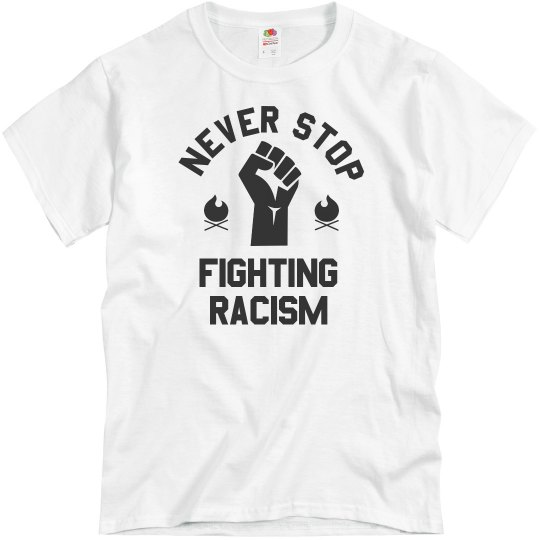 Never Stop Fighting Racism