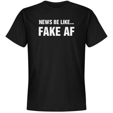 News Be Like Fake AF