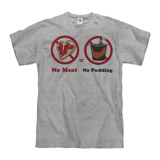 No Meat, No Pudding