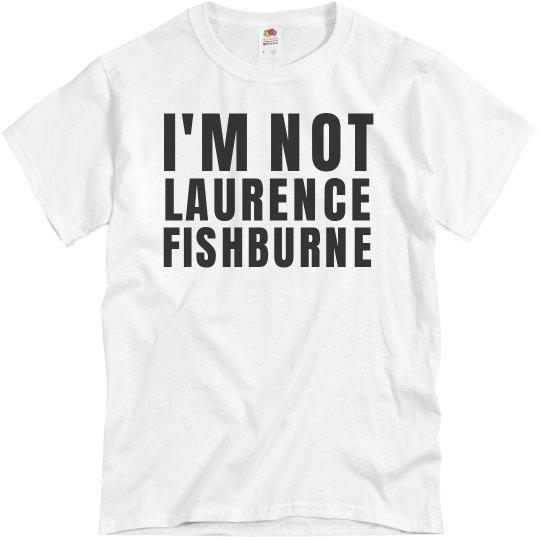 Not Laurence Fishburne