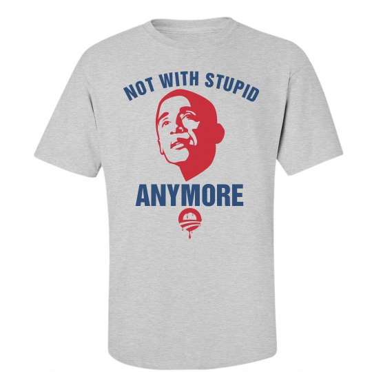 Not With Stupid Obama