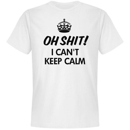 Oh Shit I Can't Keep Calm