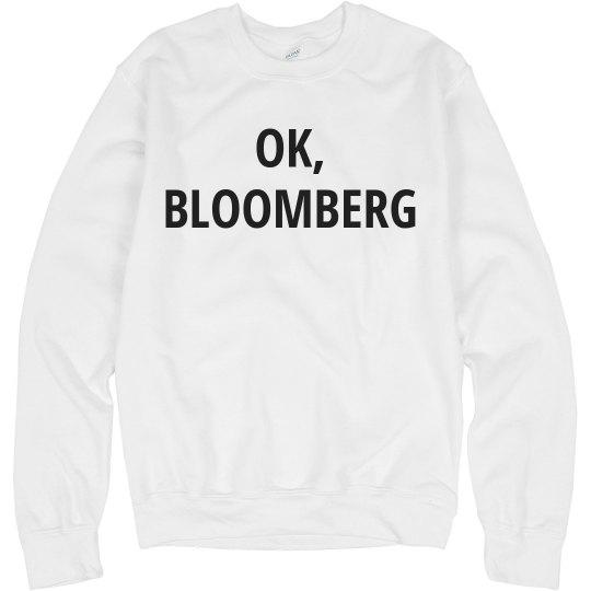 Okay, Bloomberg Funny Sweatshirt