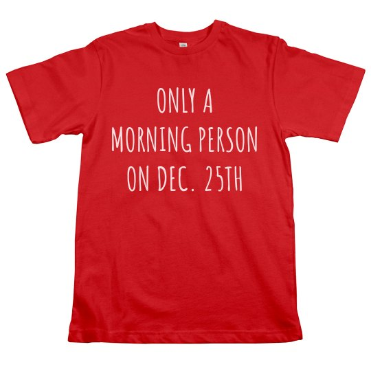 Only a Morning Person on Dec. 25th