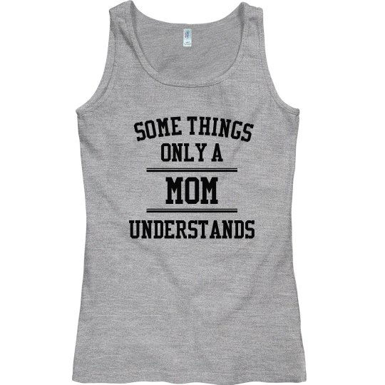 Only mom understands
