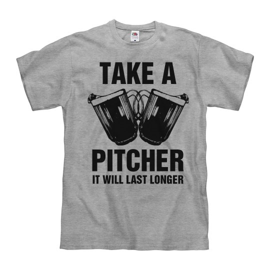 Pitchers Last Longer Drinking Tee
