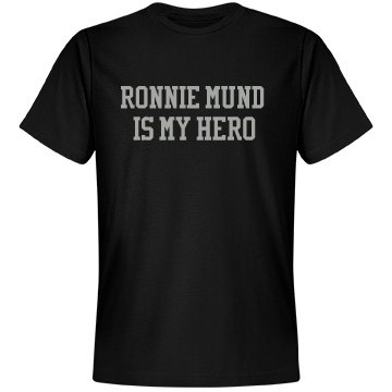 Ronnie Mund is my hero