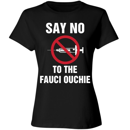Say No To The Fauci Ouchie T-Shirt
