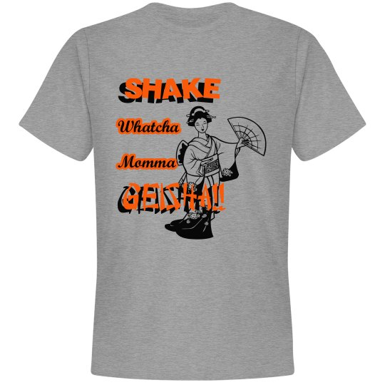 Shake Whatcha Momma Geisha