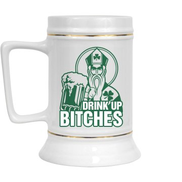 St. Patrick Drink Up Bitches