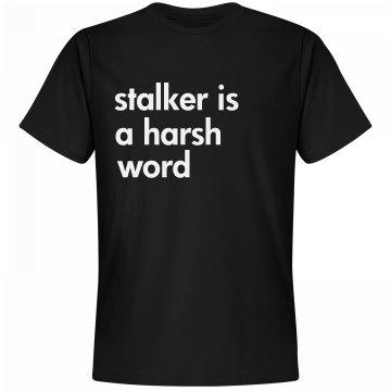 Stalker Is A Harsh Word