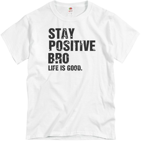 Stay Positive Bro Tee