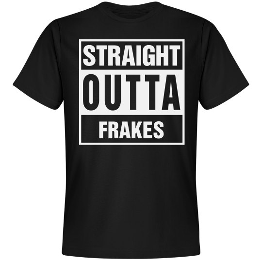 Straight Outta Frakes