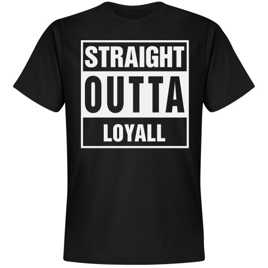 Straight Outta Loyall