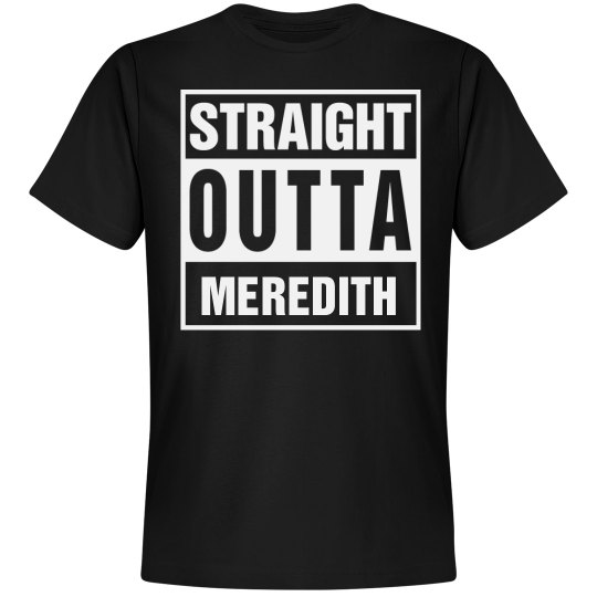 Straight Outta Meredith