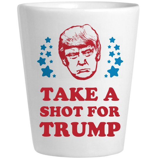 Take A Shot For Trump