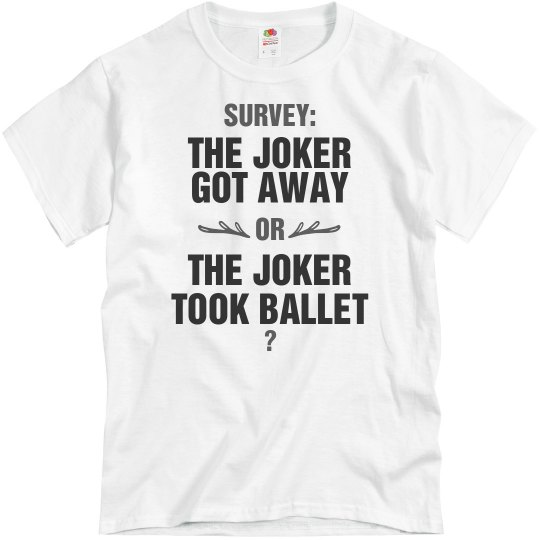 The Joker Got Away or Took Ballet