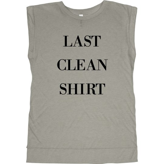 This Is My Last Clean Shirt