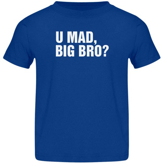 U Mad, Big Bro?