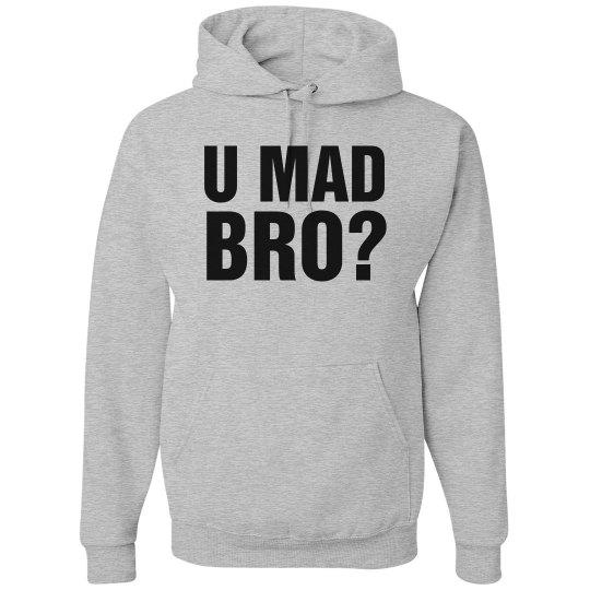 U Mad Bro? Hoodie
