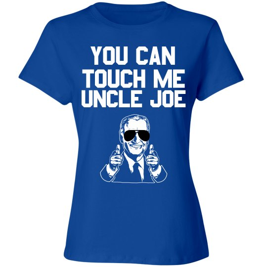 Uncle Joe Can Touch Me